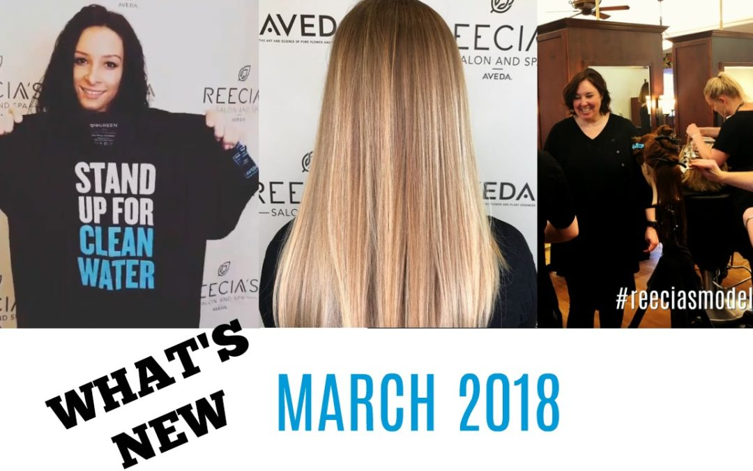 Our March Highlights: Aveda's Earth Month, New Esthetician and Stylist, Reecia's Model Call, Reviews, Before and Afters