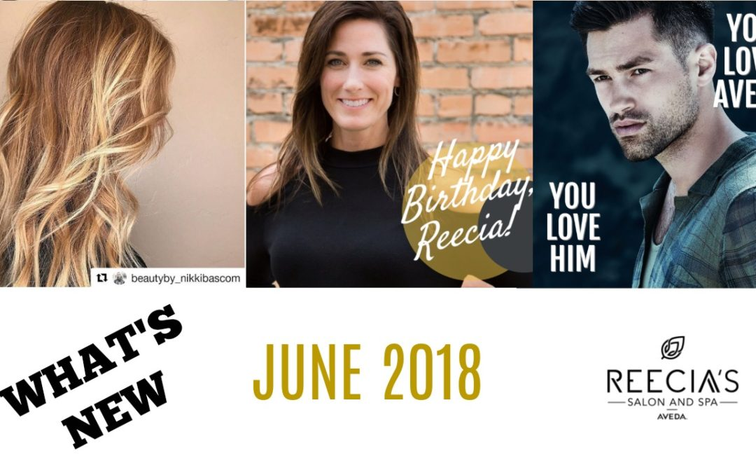 Our June Highlights: Fathers's Day, Our Newest Stylist -Heather Schurr, Reecia Maxwells' Birthday, 20% off All Aveda, Facial Massage, Aveda Pure Privilege, Before and Afters