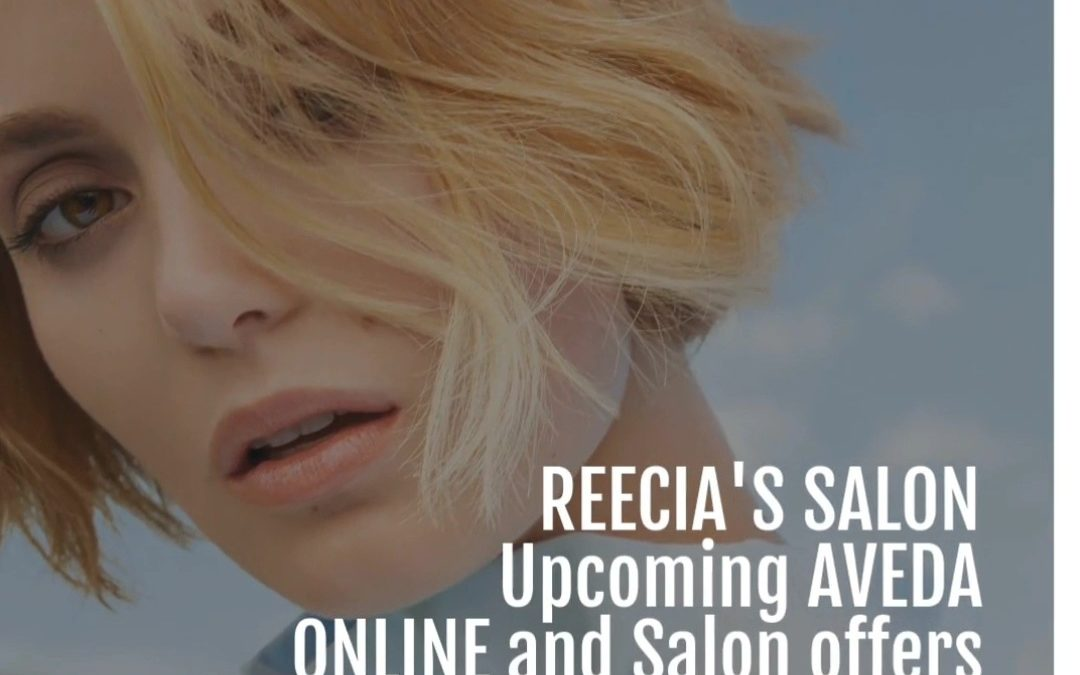 Reecia's Salon – Upcoming ONLINE Aveda Offers and Savings – 04.01.21 – 04.10.21