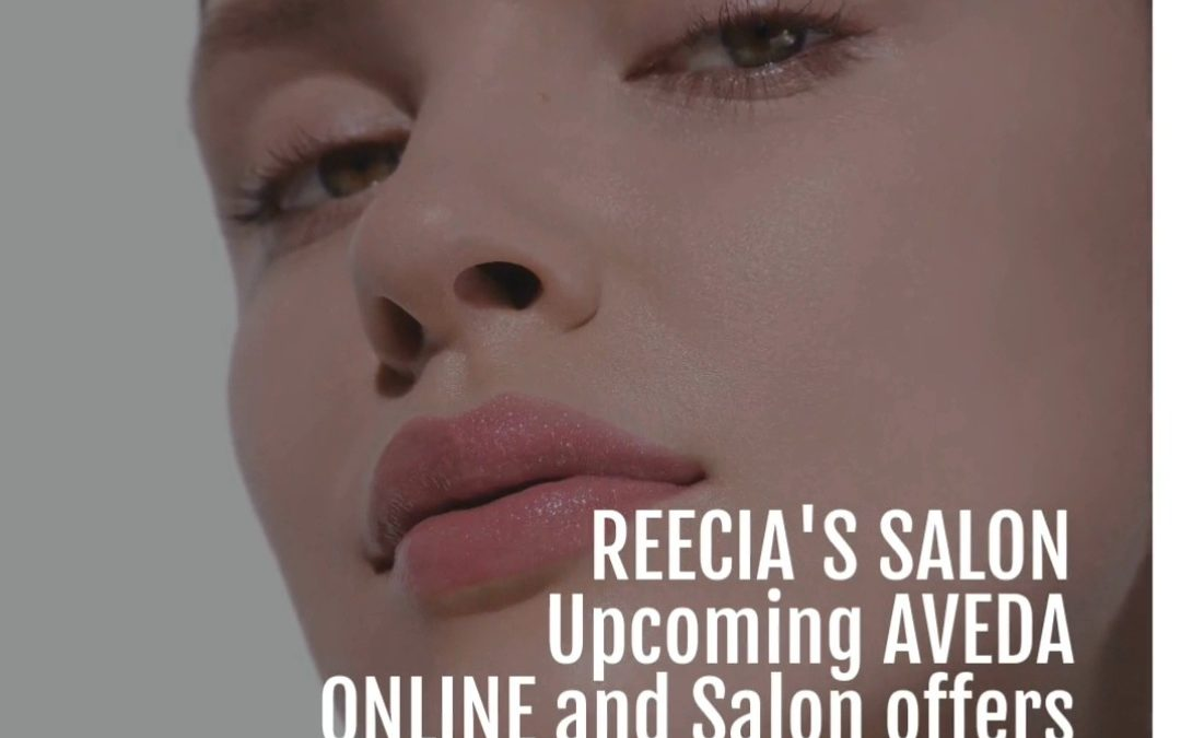 Reecia's Salon – Upcoming ONLINE Aveda Offers and Savings – 03.16.21 – 03.27.21 and Daily Salon Activities
