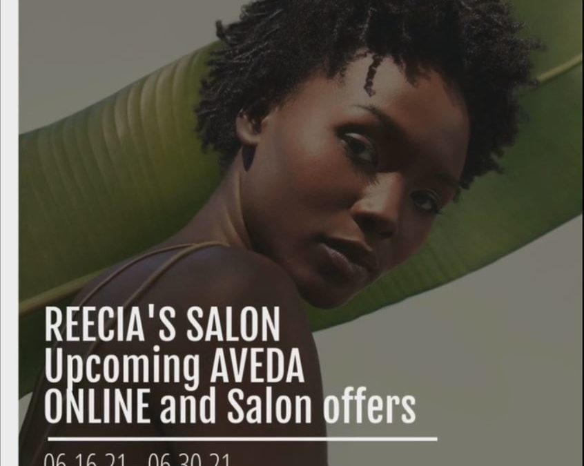 Reecia's Salon – Upcoming ONLINE Aveda Offers and Savings – 06.16.21 – 06.30.21